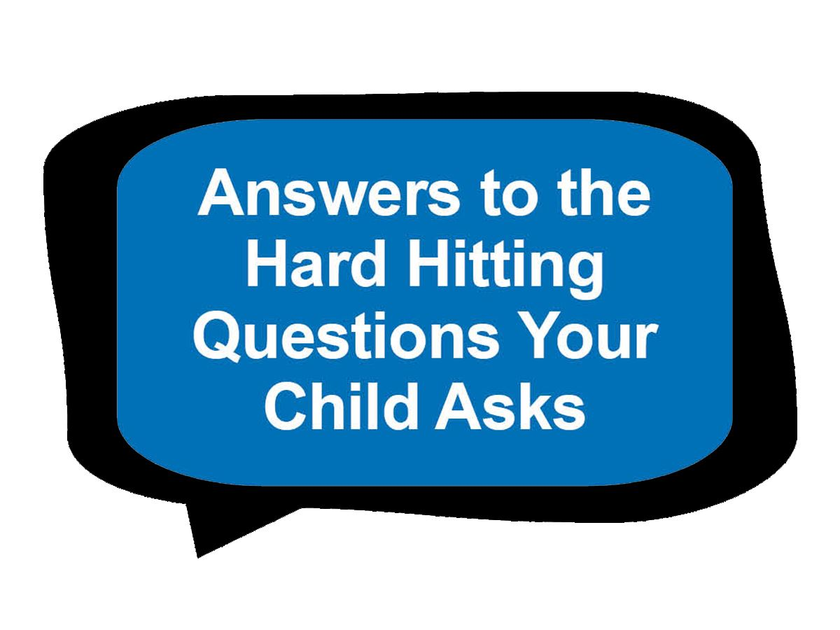 Answers to The Hard Hitting Questions Your Child Asks